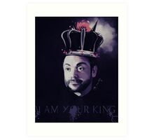 I AM YOUR KING! Art Print