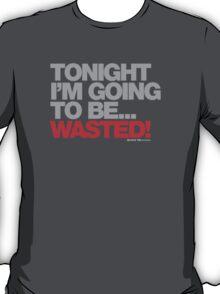 Tonight Im Gona Be Wasted T-Shirt
