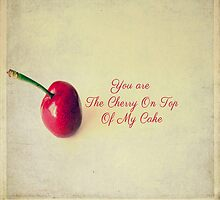 You are The Cherry On Top Of my Cake  by Nicola  Pearson
