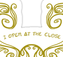 I open at the close.... Gold Sticker