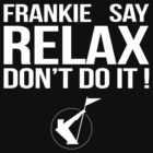 Frankie Goes To Hollywood (FGTH) : Say Relax Don't Do It ! -White- by 80sCover
