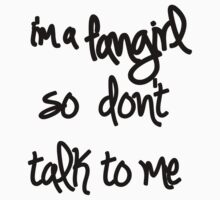 I'm a fangirl. by JuliaHoran