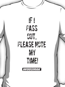 If I pass out, please note my time! T-Shirt
