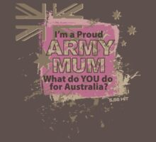 MK01 PROUD ARMY MUM, What do you do for Australia ? by 556Kit
