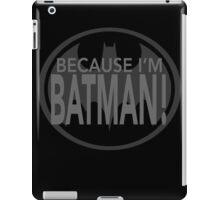 Because I'm BATMAN! iPad Case/Skin