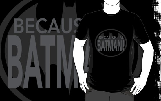 Because I'm BATMAN! by BCosta13