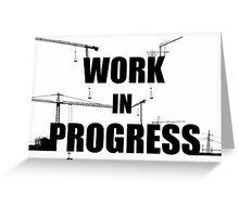 Work in progress Greeting Card