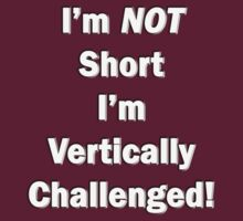 I'm NOT Short I'm Vertically Challenged! by Marjuned