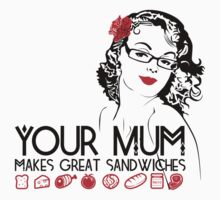 Your mum makes great sandwiches by Siegeworks .