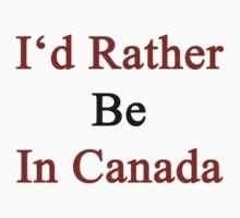 I'd Rather Be In Canada  by supernova23