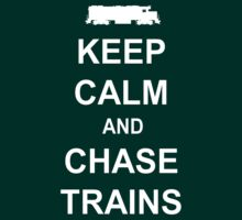 Keep Calm and Chase Trains by railbuff