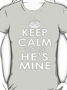 KEEP CALM 'CAUSE HE'S MINE T-Shirt