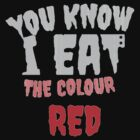 I Eat The Colour Red by JordanMay
