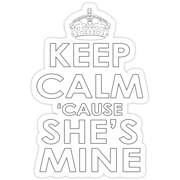 KEEP CALM 'CAUSE SHE'S MINE by mcdba