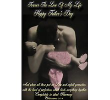 ❤‿❤FOREVER THE LOVE OF MY LIFE -HAPPY FATHER'S DAY (BIBLICAL TEXT)❤‿❤ Photographic Print