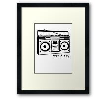 A Boombox Is Not A Toy Framed Print