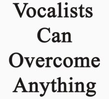 Vocalists Can Overcome Anything  by supernova23