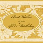 Best Wishes on Your 40th Birthday by Vickie Emms