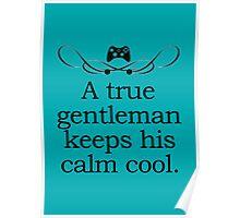 A True Gentleman Keeps his Calm Cool Poster