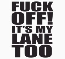 F&*k Off - It's my Lane Too by PaulHamon