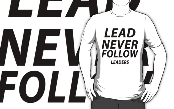 Lead, Never Follow ! - Leaders by lerogber
