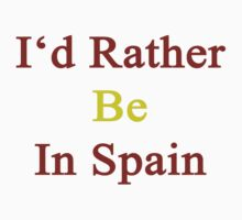 I'd Rather Be In Spain  by supernova23