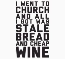 I Went To Church And All I Got Was Stale Bread And Cheap Wine by Look Human