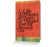 Let us be open-minded, but not so open-minded that our brains fall out. Greeting Card