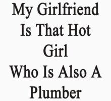 My Girlfriend Is That Hot Girl Who Is Also A Plumber  by supernova23