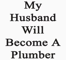 My Husband Will Become A Plumber  by supernova23