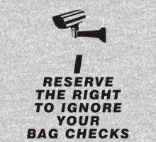 I reserve the right to ignore your bag checks by AussieAck