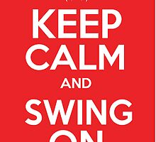 Keep Calm and Swing On by mmuldoon