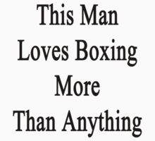 This Man Loves Boxing More Than Anything  by supernova23