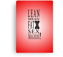 Lean Mean Fat Burning Sex Machine! Canvas Print