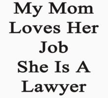 My Mom Loves Her Job She Is A Lawyer  by supernova23