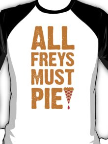 All Freys Must Pie T-Shirt
