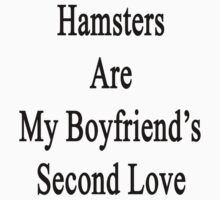 Hamsters Are My Boyfriend's Second Love  by supernova23