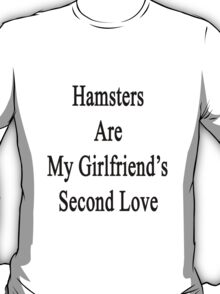 Hamsters Are My Girlfriend's Second Love  T-Shirt