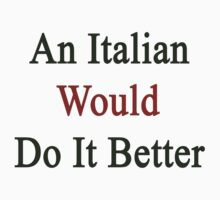 An Italian Would Do It Better  by supernova23