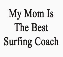 My Mom Is The Best Surfing Coach  by supernova23