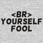 Break Yourself Fool by MScasuals