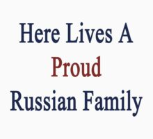 Here Lives A Proud Russian Family  by supernova23