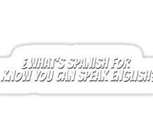 ¿What's spanish for I know you can speak english?  Sticker