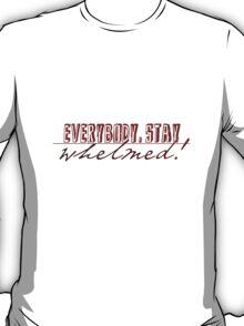 Everybody, Stay Whelmed! T-Shirt
