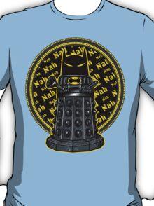 Nah, Nah.... Exterminate!! T-Shirt