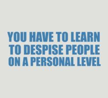 Despise People on a Personal Level by McArtistic