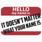 It doesn't matter what your name is t-shirt by wrestlingthings