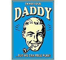 Retro Humor-Not Your Daddy Photographic Print