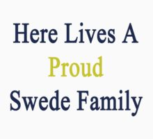 Here Lives A Proud Swede Family  by supernova23