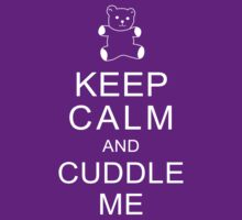 Keep Calm and Cuddle Me by alliehabgood